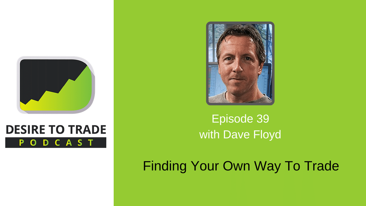 Finding Your Own Way To Trade w_ Dave Floyd